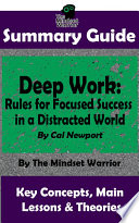 SUMMARY: Deep Work: Rules for Focused Success in a Distracted World: By Cal Newport | The MW Summary Guide