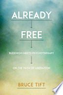 """Already Free: Buddhism Meets Psychotherapy on the Path of Liberation"" by Bruce Tift, Tami Simon"