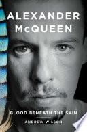 """""""Alexander McQueen: Blood Beneath the Skin"""" by Andrew Wilson"""