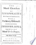 The Moral Characters Of Theophrastus Made English From The Greek With A Prefatory Discourse Concerning Theophrastus From The French Of Monsr De La Bruyere The Sixth Edition
