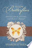 Yellow Butterflies: Miracles, Mercies, Mysteries and Lessons Learned
