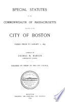 Special Statutes of the Commonwealth of Massachusetts Relating to the City of Boston Passed Prior to January 1  1893