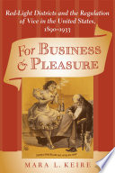 For business & pleasure red-light districts and the regulation of vice in the United States, 1890-1933