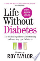 """""""Life Without Diabetes: The definitive guide to understanding and reversing your type 2 diabetes"""" by Professor Roy Taylor"""
