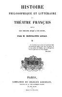 Histoire philosophique et littéraire du théâtre français depuis son origine jusqu'a nos jours