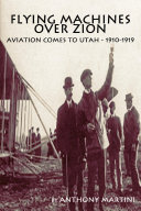 Flying Machines Over Zion  Aviation Comes To Utah  1910 1919