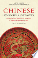 Chinese Symbolism and Art Motifs Fourth Revised Edition