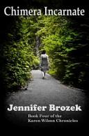 Chimera Incarnate: Book Four of the Karen Wilson Chronicles