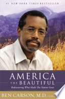 """""""America the Beautiful: Rediscovering What Made This Nation Great"""" by Ben Carson, M.D."""