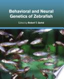 Behavioral and Neural Genetics of Zebrafish Book