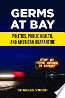 Germs At Bay Politics Public Health And American Quarantine