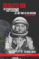Calculated Risk: The Supersonic Life and Times of Gus Grissom