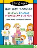 5 Languages Sight Word Flashcards Fluency Reading Phrasebook for Kids   English German French Spanish Ukrainian Book PDF