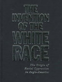 The Invention of the White Race  The origin of racial oppression in Anglo America