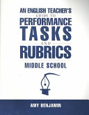 An English Teacher s Guide to Performance Tasks   Rubrics  Middle School
