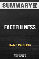 Summary of Factfulness  Ten Reasons We re Wrong about the World  And Why Things Are Better Than You Think by Hans Rosli