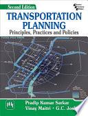 """TRANSPORTATION PLANNING: PRINCIPLES, PRACTICES AND POLICIES"" by PRADIP KUMAR SARKAR,, VINAY MAITRI,, G.J. JOSHI,"