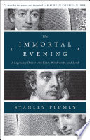 The Immortal Evening  A Legendary Dinner with Keats  Wordsworth  and Lamb Book