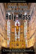 Towards a Deeper Understanding of the Holy Mass