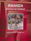 Rwanda Business Law Handbook Volume 1 Strategic Information and Basic Laws