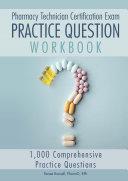 Pharmacy Technician Certification Exam Practice Question Workbook