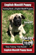 English Mastiff Puppy Training Book for English Mastiff Puppies by Boneup Dog Training: Are You Ready to Bone Up? Easy Training * Fast Results English