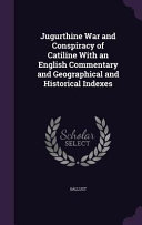 Jugurthine War And Conspiracy Of Catiline With An English Commentary And Geographical And Historical Indexes