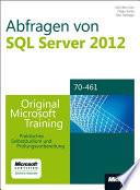 Abfragen von Microsoft SQL Server 2012 - Original Microsoft Training für Examen 70-461  : Praktisches Selbststudium und Prüfungsvorbereitung