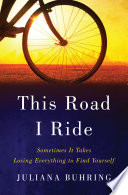 """This Road I Ride: Sometimes It Takes Losing Everything to Find Yourself"" by Juliana Buhring"