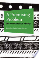A Promising Problem  : The New Chicana/o History