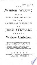 The Wanton Widow; Being Faithful Memoirs of the Amours and Intrigues of John Stewart and the Widow Carleton