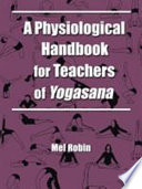 """A Physiological Handbook for Teachers of Yogasana"" by Mel Robin"