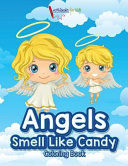 Angels Smell Like Candy Coloring Book