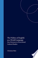 The Politics of English as a World Language, New Horizons in Postcolonial Cultural Studies by Christian Mair PDF