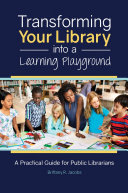 Transforming Your Library into a Learning Playground: A Practical Guide for Public Librarians Pdf/ePub eBook