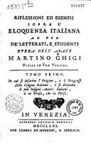 Riflessioni ed esempii sopra l'eloquenza italiana ad uso de' letterati, e studenti. Opera dell'abate Martino Ghigi. Divisa in tre volumi