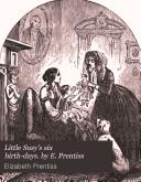 Pdf Little Susy's six birth-days. by E. Prentiss