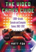 The Video Games Guide  : 1,000+ Arcade, Console and Computer Games, 1962-2012, 2d ed.