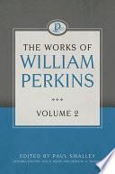 The Works of William Perkins  Volume 2