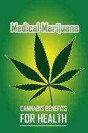 Medical Marijuana Cannabis Benefits for Health: Marijuana Horticulture Grower's Handbook Guide for Medical and Personal Marijuana Cultivation Tracking