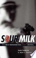 Sour Milk   Other Saskatchewan Crime Stories