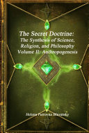 The Secret Doctrine: The Synthesis of Science, Religion, and Philosophy Volume II: Anthropogenesis