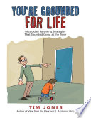 You re Grounded for Life  Misguided Parenting Strategies That Sounded Good At the Time