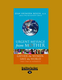 Urgent Message from Mother  Gather the Women  Save the World  Large Print 16pt