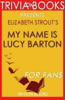 My Name Is Lucy Barton: A Novel By Elizabeth Strout (Trivia-On-Books)