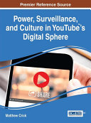 Power  Surveillance  and Culture in YouTube    s Digital Sphere