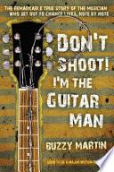 Don't Shoot! I'm the Guitar Man