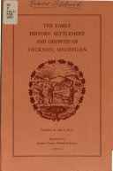 The Early History Settlement And Growth Of Jackson Michigan