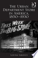 The Urban Department Store In America 1850 1930