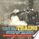 Why Do Trains Stay on Track? Train Books for Kids   Children's Transportation Books